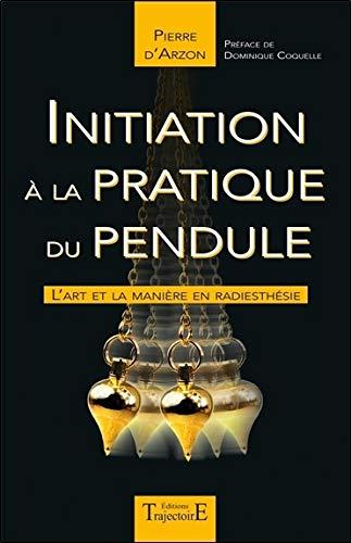 Initiation à la pratique du pendule de Pierre d'Arzon