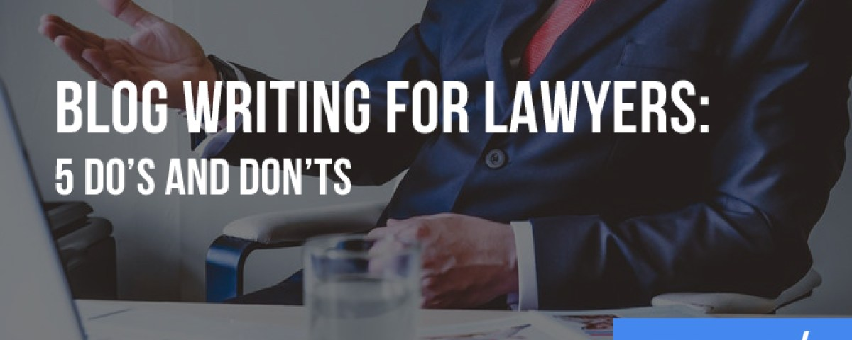 Blog Writing for Lawyers: 5 Do's and Don'ts