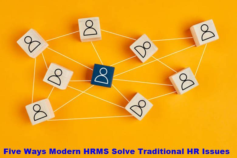 Five Ways Modern HRMS Solve Traditional HR Issues