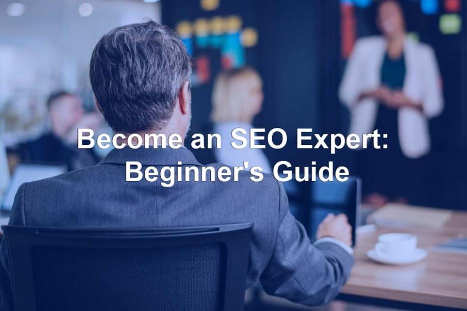 become an seo expert beginners guide