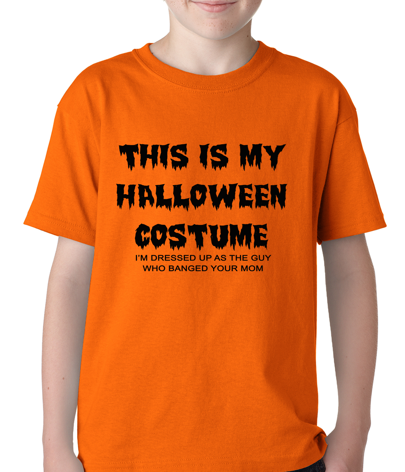 This Is My Halloween Costume The Guy Who Banged Your Mom