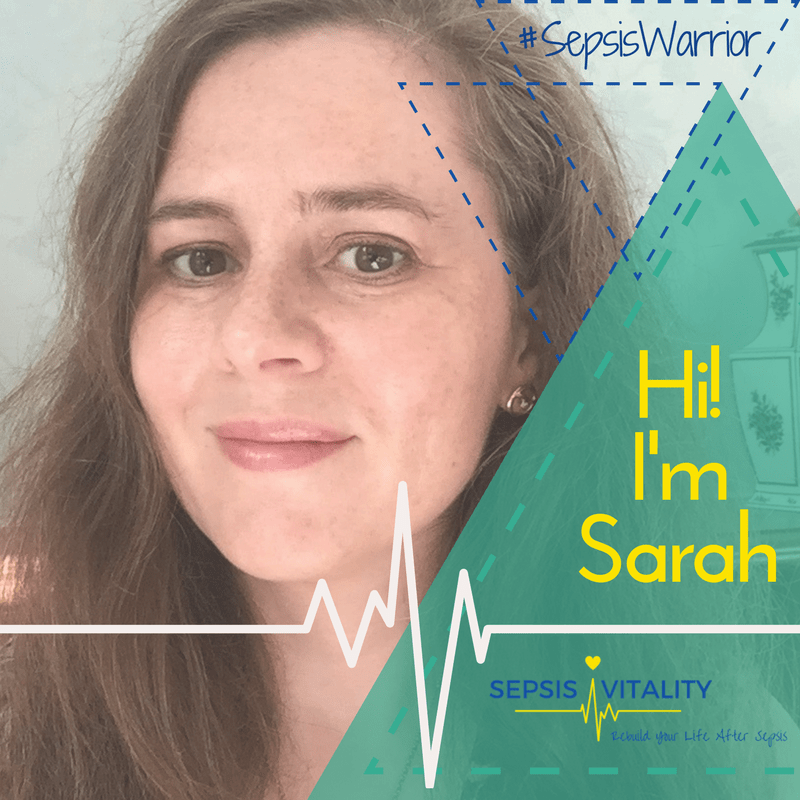 Hi! I'm Sarah - Sepsis Survivor & Warrior