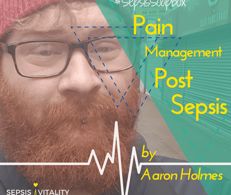 Pain Management | By Aaron Holmes – Sepsis Survivor