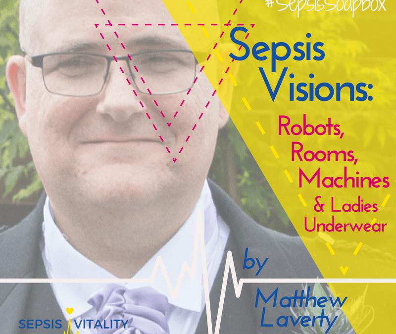 Sepsis Visions: Robots, Rooms, Machines & Ladies Underwear | By Matthew Laverty – Sepsis Survivor