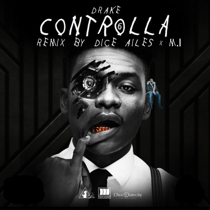 S911DOPE!: Dice Ailes Ft. M.I Abaga – 'Controlla' (Drake's Cover)