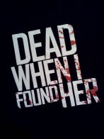 dead-when-i-found-her-t-shirt
