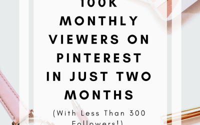 How to Get 100K Monthly Viewers on Pinterest in Just Two Months