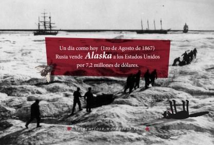 1ro de Agosto de 1867: Rusia vende Alaska a los Estados Unidos por 7,2 millones de dólares.