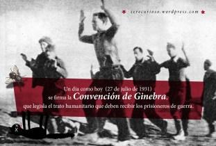 27 de julio de 1931: se firma la Convención de Ginebra que legisla el trato humanitario que deben recibir los prisioneros de guerra.