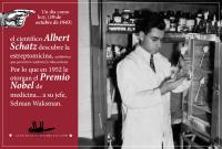 19 de octubre de 1943, el científico Albert Schatz descubre la estreptomicina, antibiótico que permitirá combatir la tuberculosis. Por lo que en 1952 le otorgan el Premio Nobel de medicina... a su jefe, Selman Waksman.
