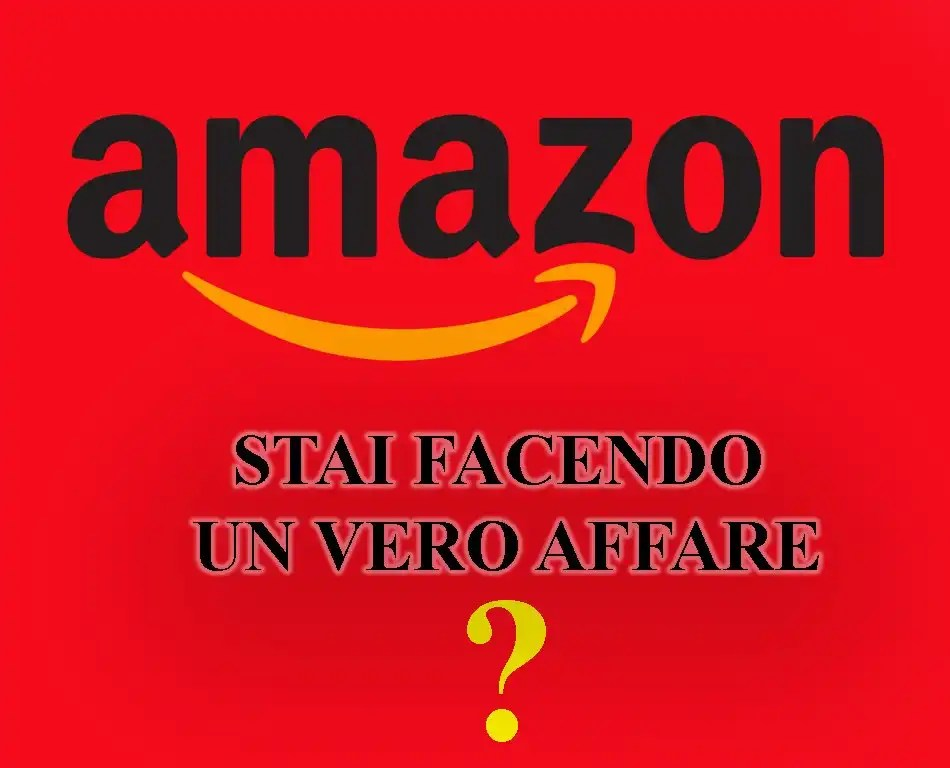 Amazon:stai facendo un vero affare o un falso affare?