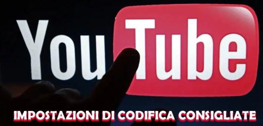 Impostazioni consigliate per la codifica dei caricamenti su Youtube