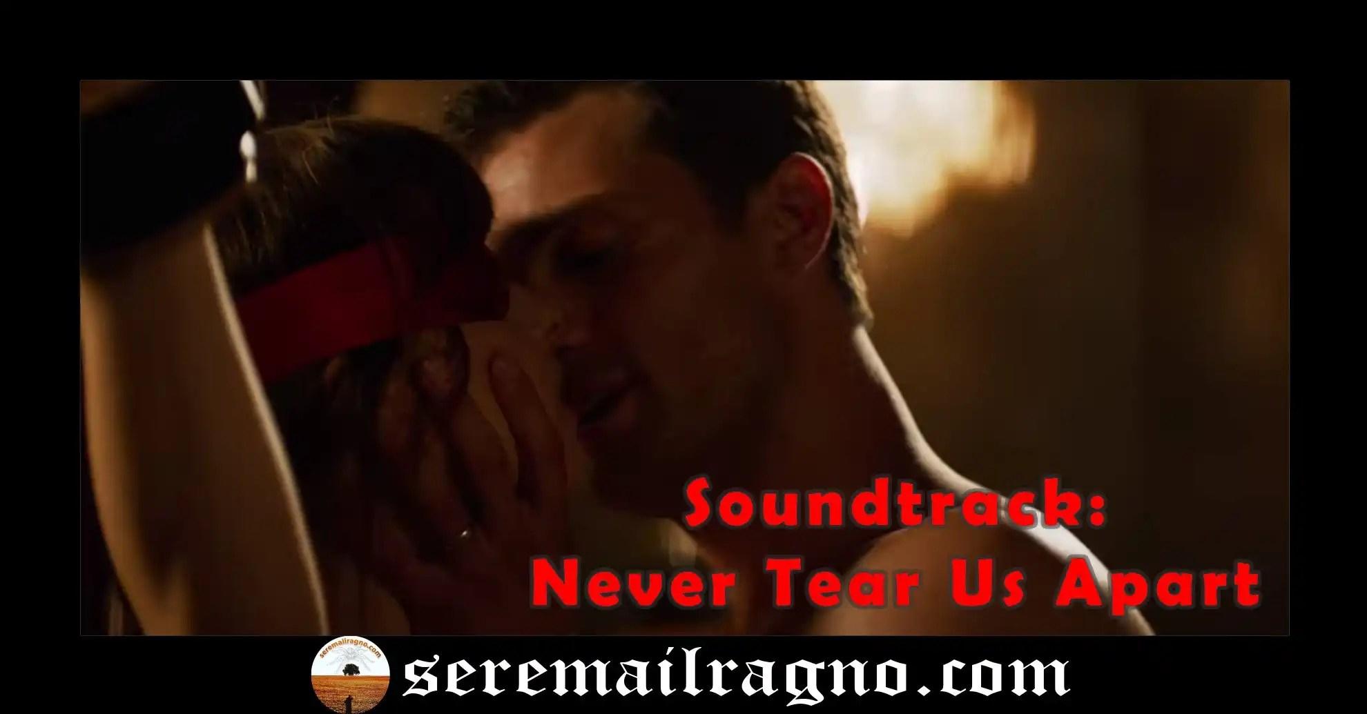 Soundtrack 50 sfumature di rosso: Never Tear Us Apart