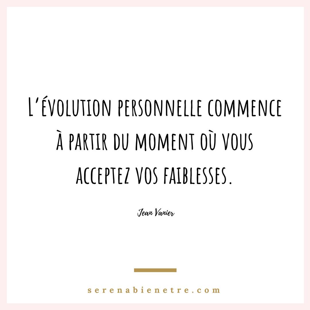 « L'évolution personnelle commence à partir du moment où vous acceptez vos faiblesses. » -Jean Vanier