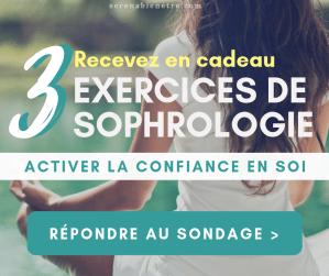 Répondre au sondage pour recevoir en cadeau 3 exercices de sophrologie pour activer la confiance en soi