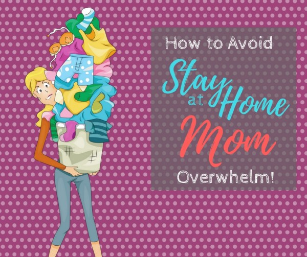 How to avoid stay at home mom overwhelm