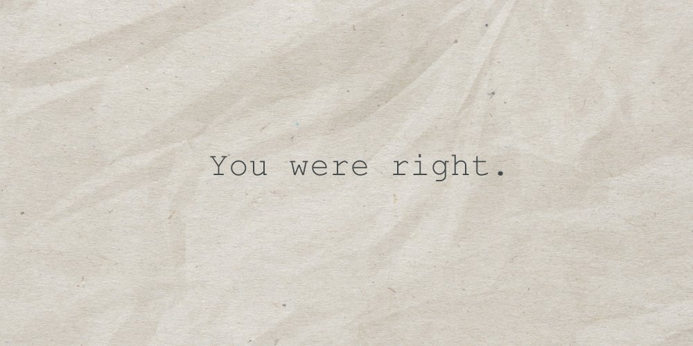you were right
