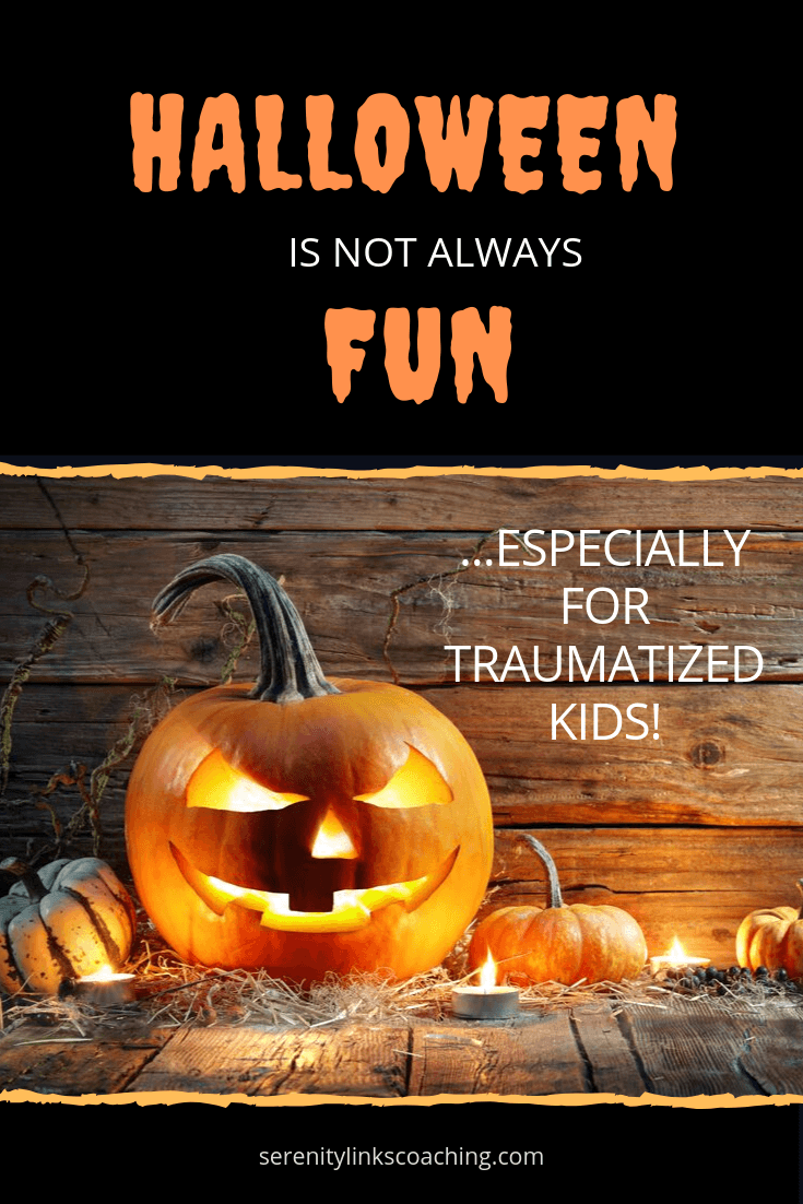 Learn why Halloween isn\'t always fun, especially for traumatized children or those who are extra sensitive due to other special needs or mental illness. Special needs kids may need a different approach to the holiday due to the intense reminders of trauma that accompany the holiday.  #serenitylinkscoaching #parentingtrauma #specialneedskids #specialneedsmom #halloween