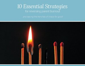 10 Strategies for Reversing Parent Burnout