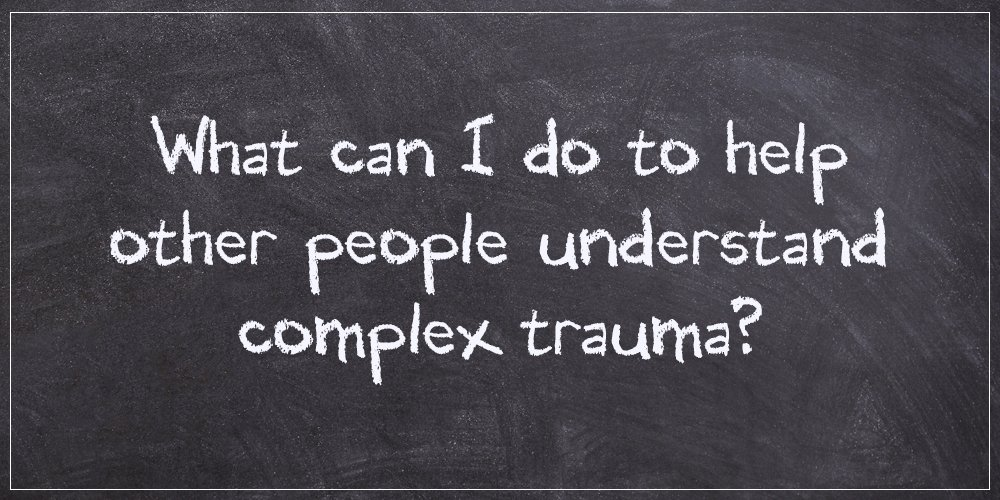 understand complex developmental trauma