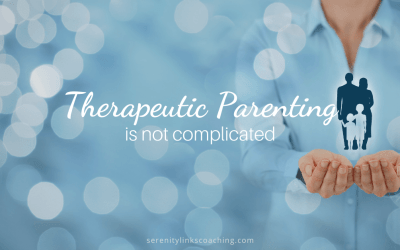 Therapeutic Parenting Isn't Complicated!
