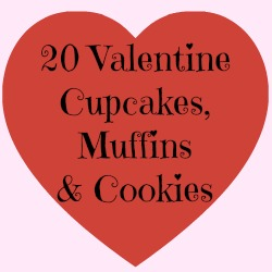 20 Valentine's Cupcakes, Muffins & Cookies