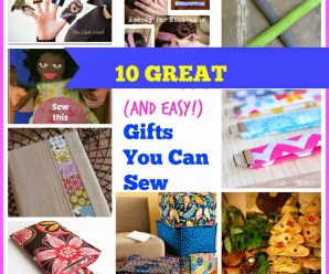 10 Great Gifts You Can Sew (For next to nothing!)