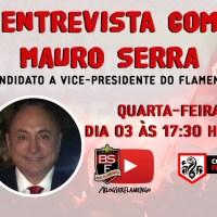 ENTREVISTA COM MAURO SERRA - CANDIDATO A VICE-PRESIDENTE GERAL DO FLAMENGO PELA CHAPA BRANCA