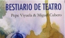 Bestiario de teatro – Pepe Viyuela & Miguel Cubero