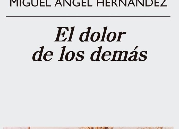 El dolor de los demás – Miguel Ángel Hernández