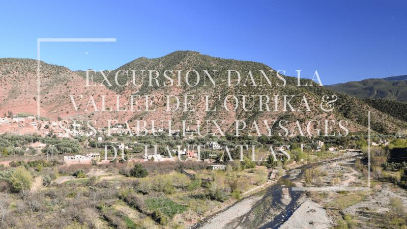 Excursion dans la vallée de l'Ourika & ses fabuleux paysages du Haut-Atlas !