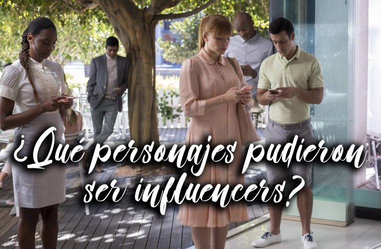 ¿Qué personajes pudieron ser influencers? (I)