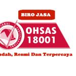 Jasa Pengurusan Sertifikasi OHSAS 18001 Mudah Dan Praktis
