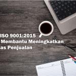 Peran ISO 9001: 2015 Dalam Membantu Meningkatkan Aktivitas Penjualan