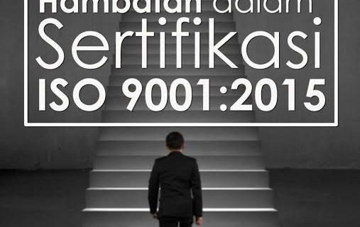 Inilah Tahapan dan Hambatan dalam Sertifikasi ISO 9001:2015