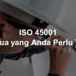 Begini Cara Mudah Mendapatkan Sertifikasi ISO 45001