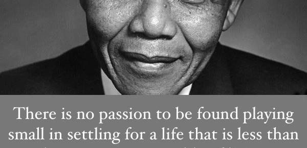 nelson mandela headshot black and white quotation there is no passion to be playing small from serve to lead