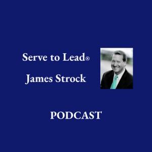 james_strock_serve_to_lead_podcast_blue_via_servetolead.org
