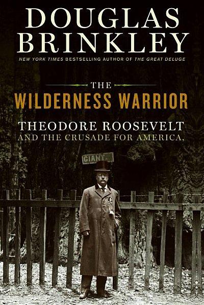 Douglas Brinkley The Wilderness Warrior book cover www.servetolead.org
