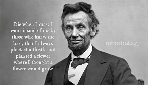 Abraham Lincoln quote pluck thistle plant flower at www.servetolead.org