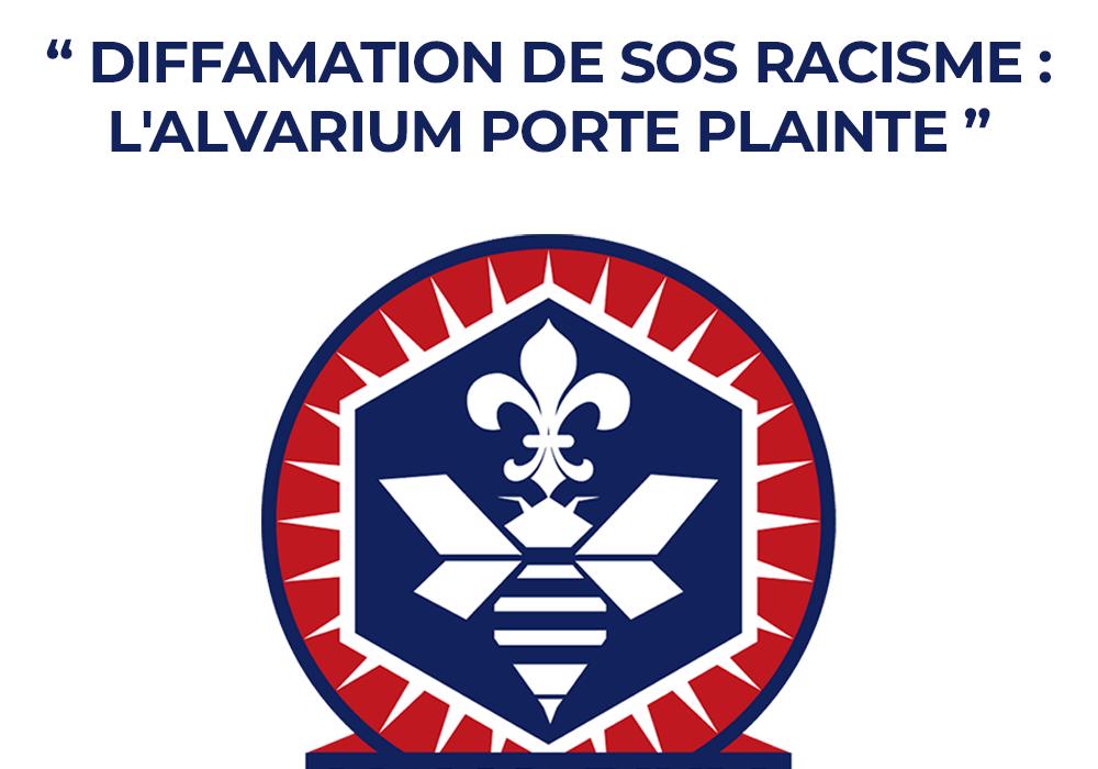 DIFFAMATION DE SOS RACISME : L'ALVARIUM PORTE PLAINTE