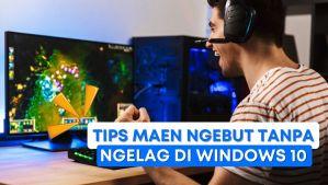 Mau Maen Ngebut Tanpa Lag di Windows 10_ - PemmzTechie