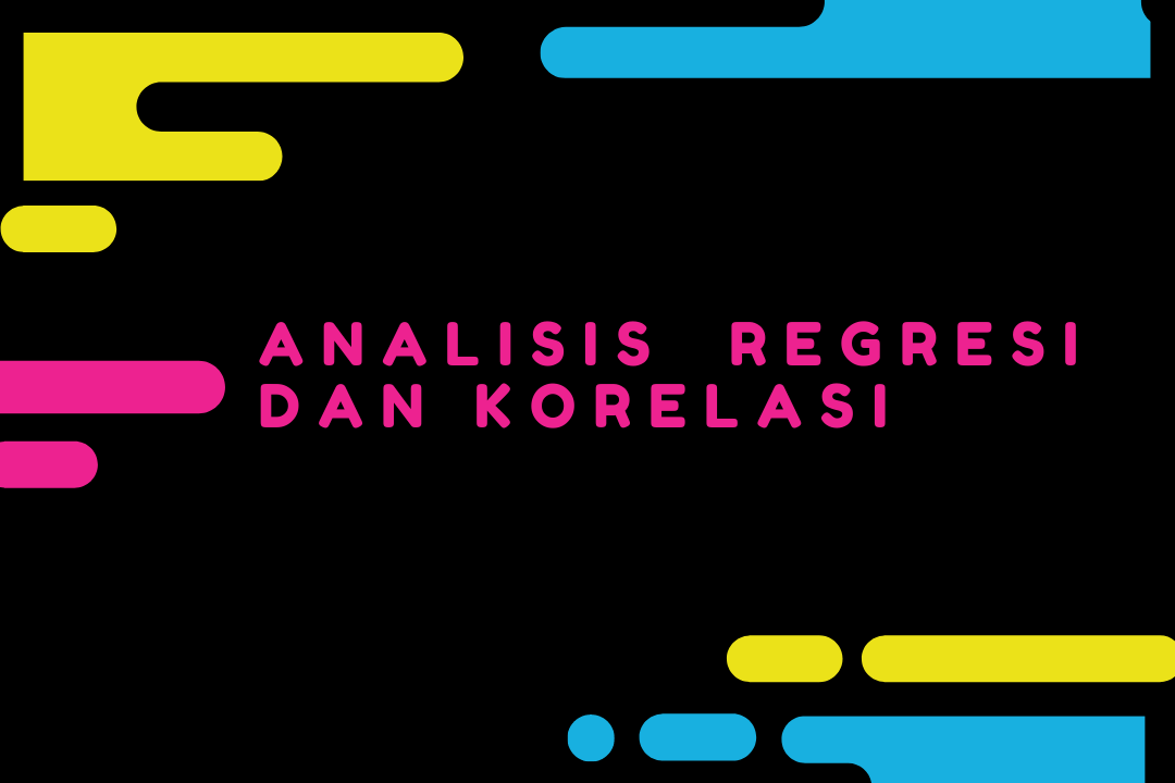 Pengertian Analisis Regresi dan Korelasi