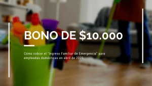 Bono de $10000 para empleadas domesticas: ingreso familiar de emergencia