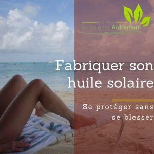 Comment fabriquer son huile solaire naturelle?