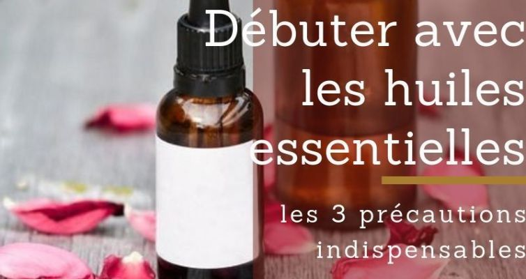 débuter avec les huiles essentielles, les 3 précautions indispensables
