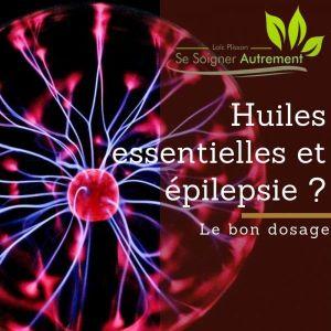 Huiles essentielles et épilepsie ? Le bon dosage