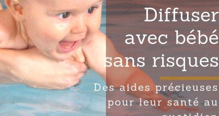Diffuser avec bébé sans risque
