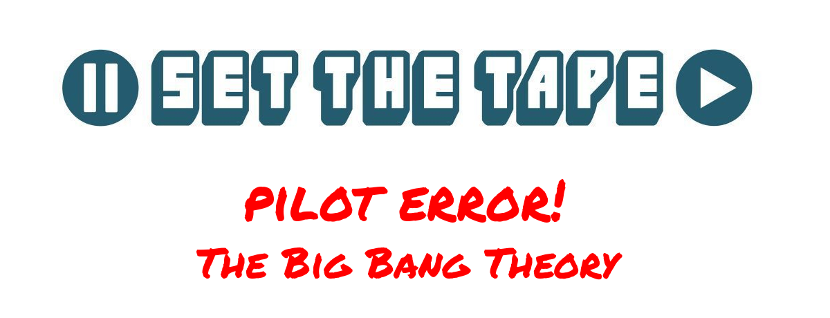 Pilot Error! - The Big Bang Theory