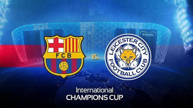 Barcelona vs. Leicester: duelo en Estocolmo por International Champions Cup